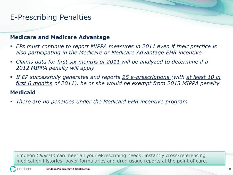reports 25 e-prescriptions (with at least 10 in first 6 months of 2011), he or she would be exempt from 2013 MIPPA penalty Medicaid There are no penalties under the Medicaid EHR