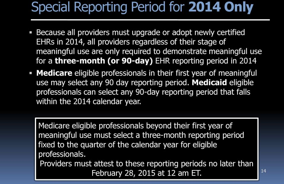 Medicaid eligible professionals can select any 90-day reporting period that falls within the 2014 calendar year.