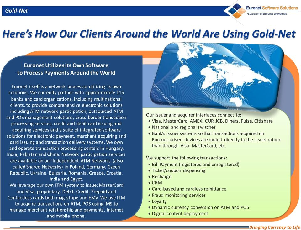 We currently partner with approximately 115 banks and card organizations, including multinational clients, to provide comprehensive electronic solutions including ATM network participation,