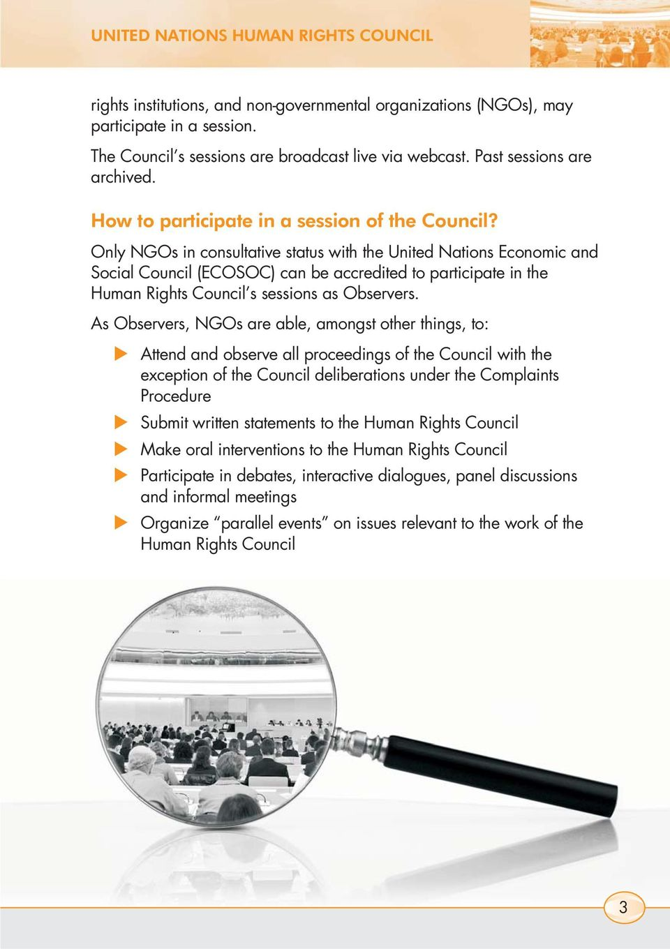 Only NGOs in consultative status with the United Nations Economic and Social Council (ECOSOC) can be accredited to participate in the Human Rights Council s sessions as Observers.