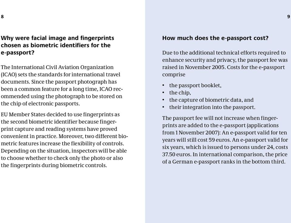 EU Member States decided to use fingerprints as the second biometric identifier because fingerprint capture and reading systems have proved convenient in practice.