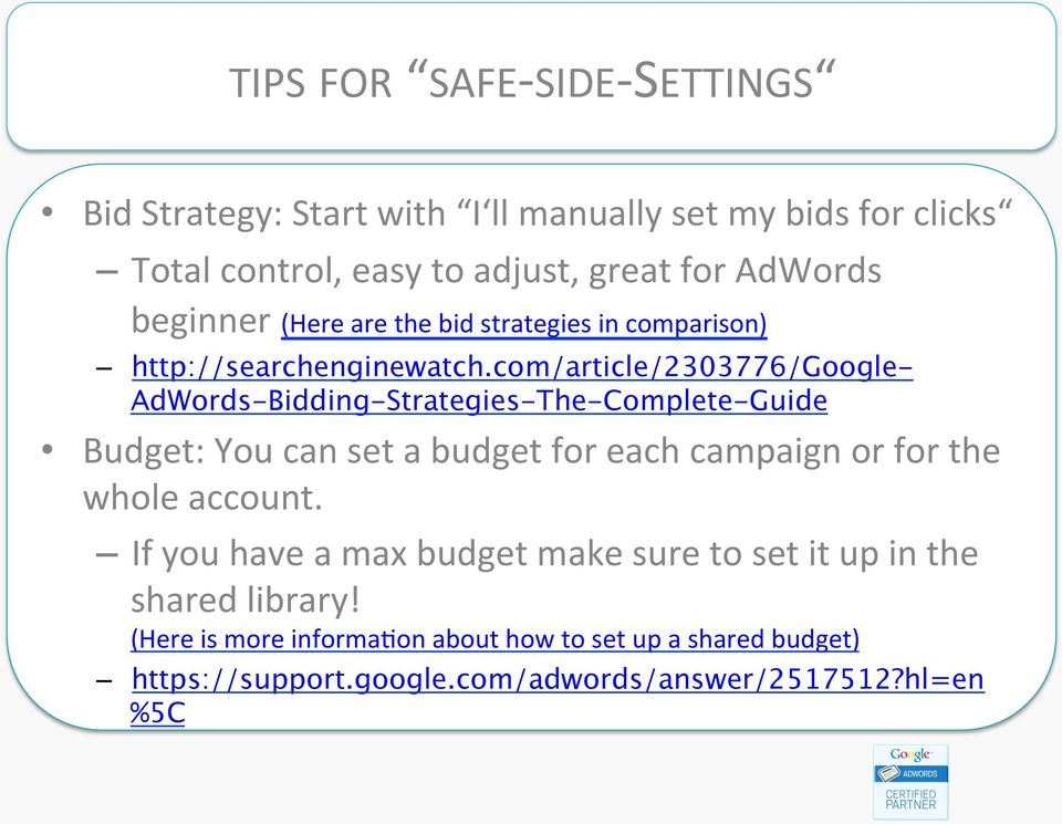 com/article/2303776/google- AdWords-Bidding-Strategies-The-Complete-Guide Budget: You can set a budget for each campaign or for the whole