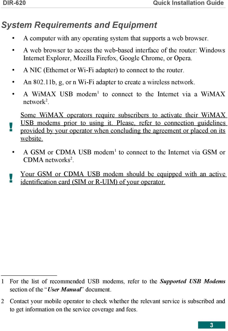 11b, g, or n Wi-Fi adapter to create a wireless network. A WiMAX USB modem 1 to connect to the Internet via a WiMAX network 2.