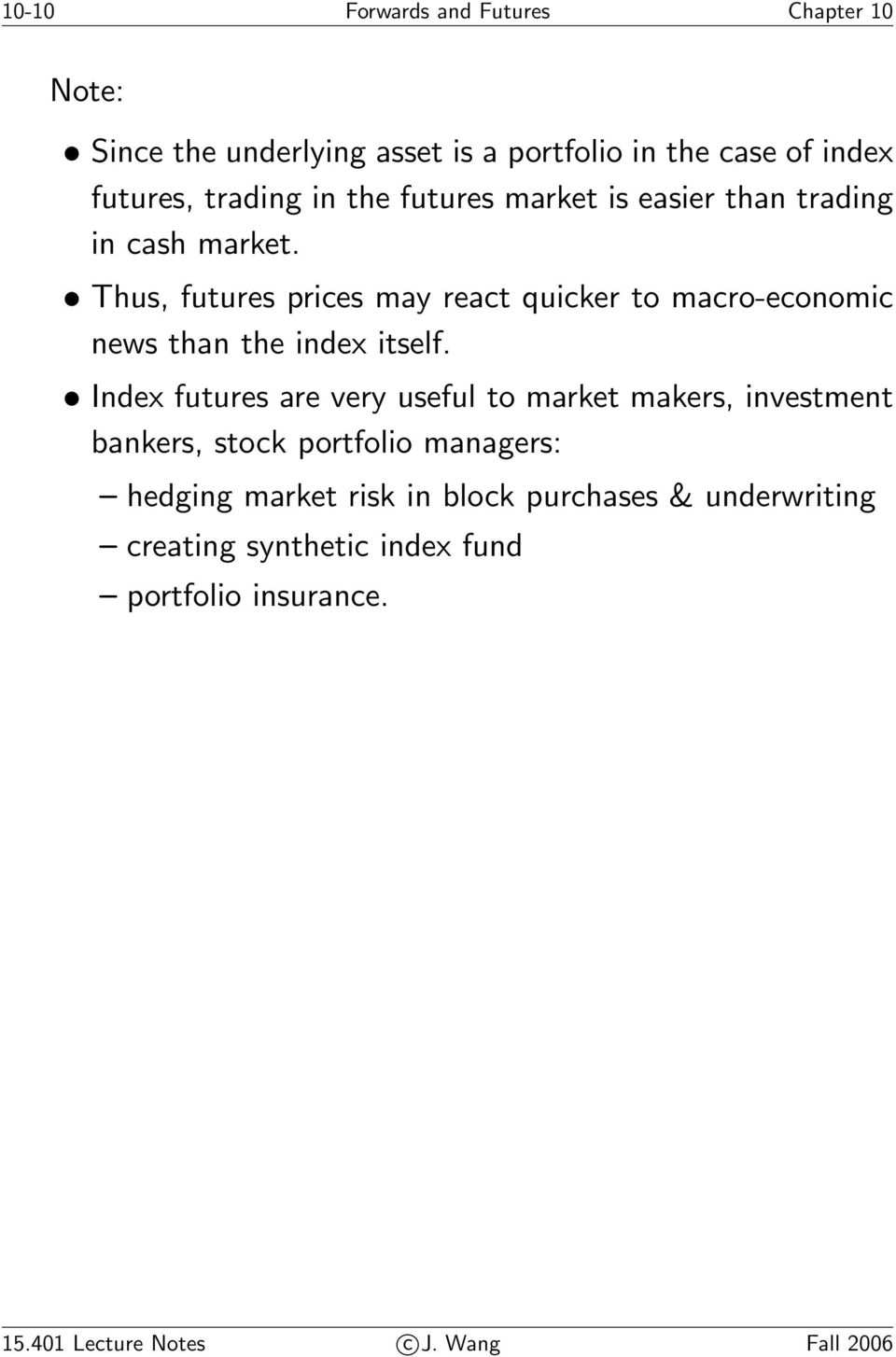 Thus, futures prices may react quicker to macro-economic news than the index itself.