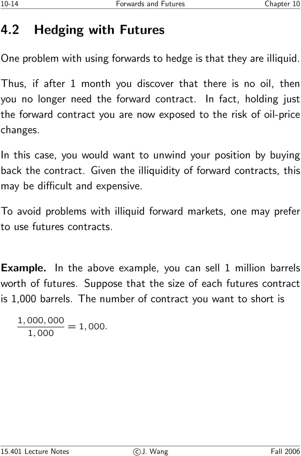 In this case, you would want to unwind your position by buying back the contract. Given the illiquidity of forward contracts, this may be difficult and expensive.