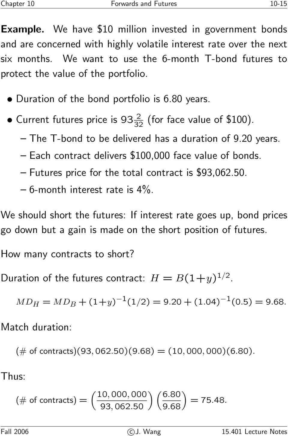 The T-bond to be delivered has a duration of 9.20 years. Each contract delivers $100,000 face value of bonds. Futures price for the total contract is $93,062.50. 6-month interest rate is 4%.
