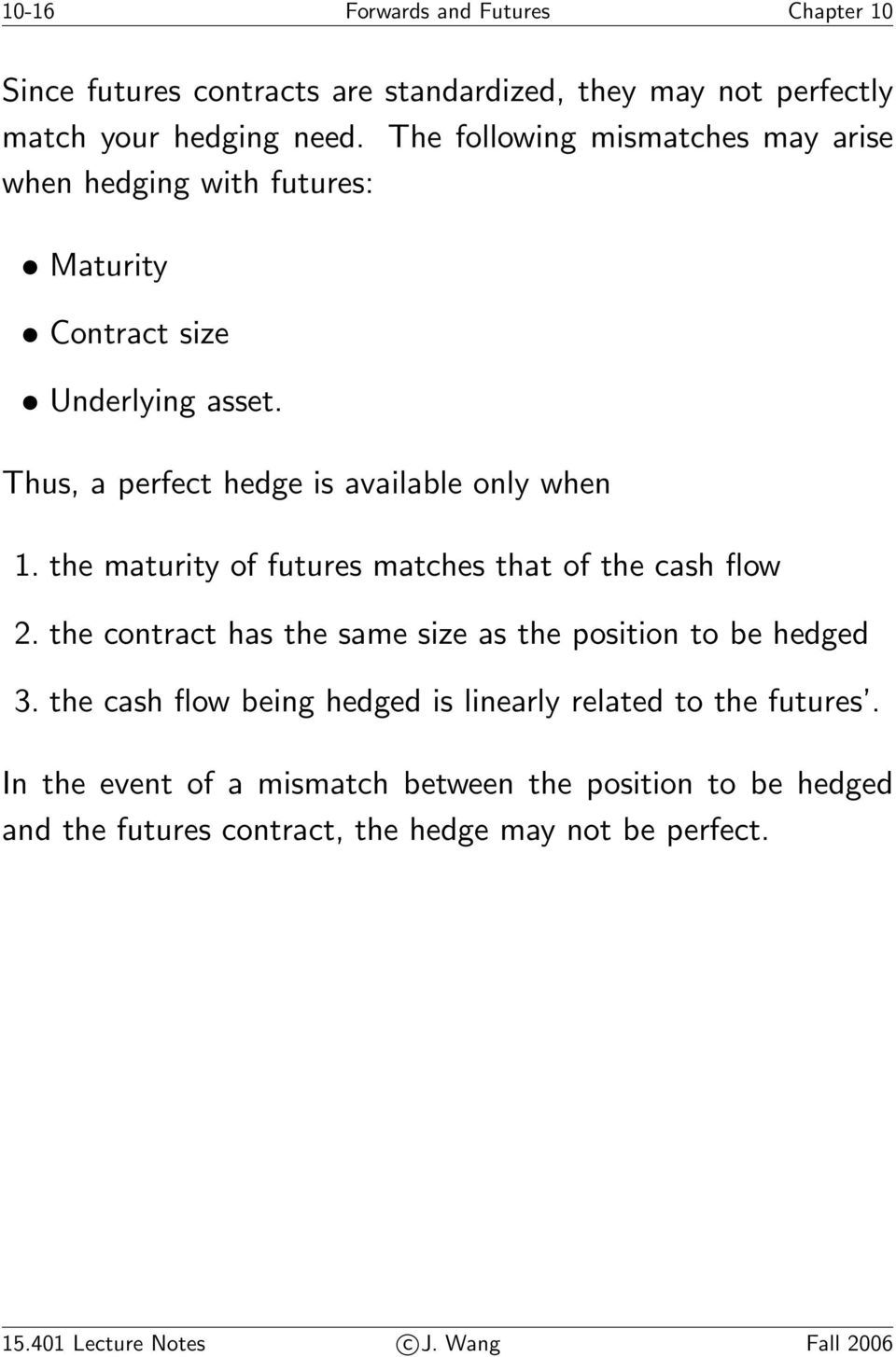 the maturity of futures matches that of the cash flow 2. the contract has the same size as the position to be hedged 3.