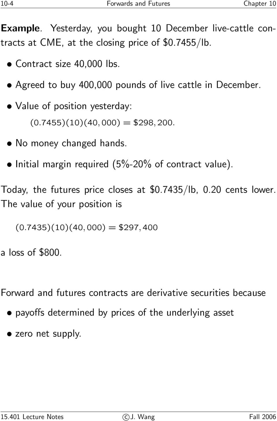 Initial margin required (5%-20% of contract value). Today, the futures price closes at $0.7435/lb, 0.20 cents lower. The value of your position is (0.