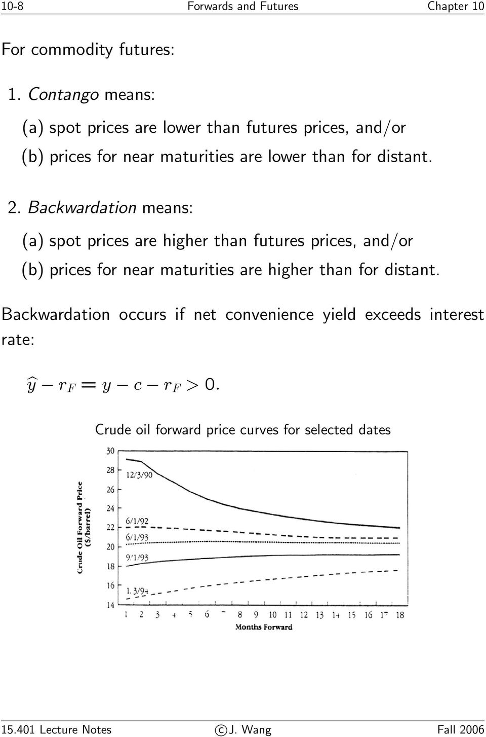 2. Backwardation means: (a) spot prices are higher than futures prices, and/or (b) prices for near maturities are higher than