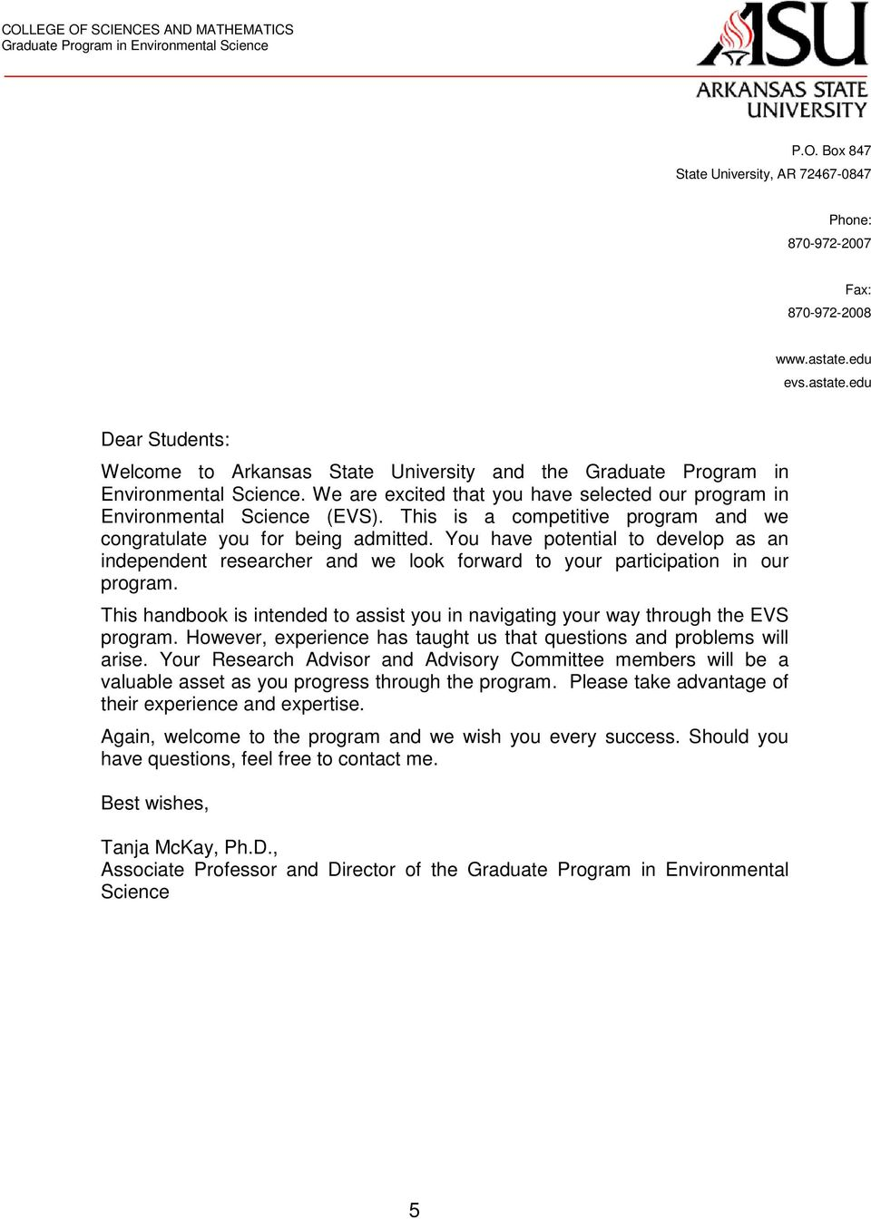 We are excited that you have selected our program in Environmental Science (EVS). This is a competitive program and we congratulate you for being admitted.