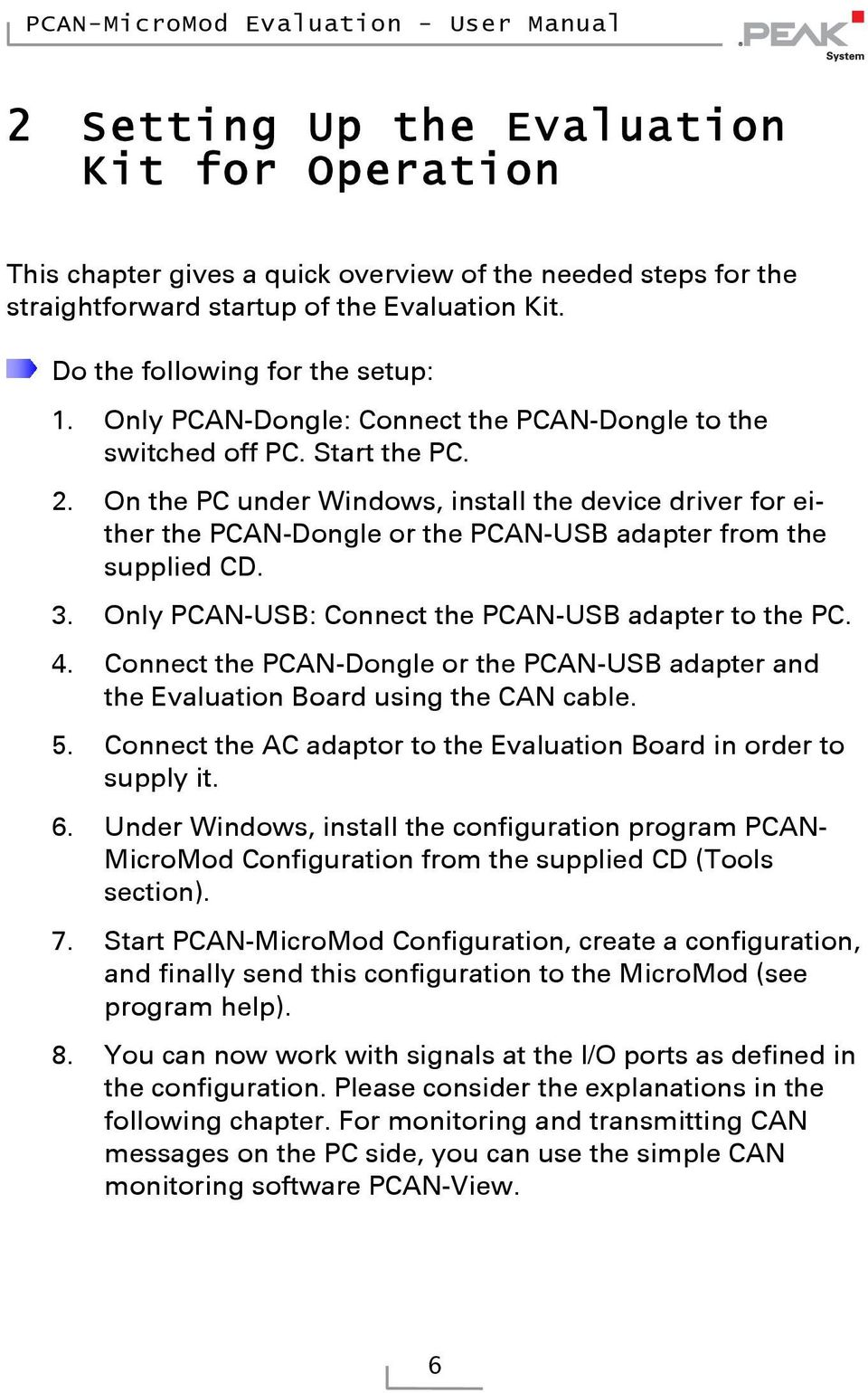. On the PC under Windows, install the device driver for either the PCAN-Dongle or the PCAN-USB adapter from the supplied CD.. Only PCAN-USB: Connect the PCAN-USB adapter to the PC.