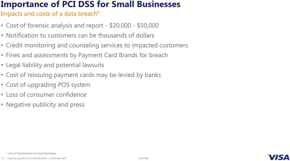Brands for breach Legal liability and potential lawsuits Cost of reissuing payment cards may be levied by banks Cost of upgrading POS system Loss of