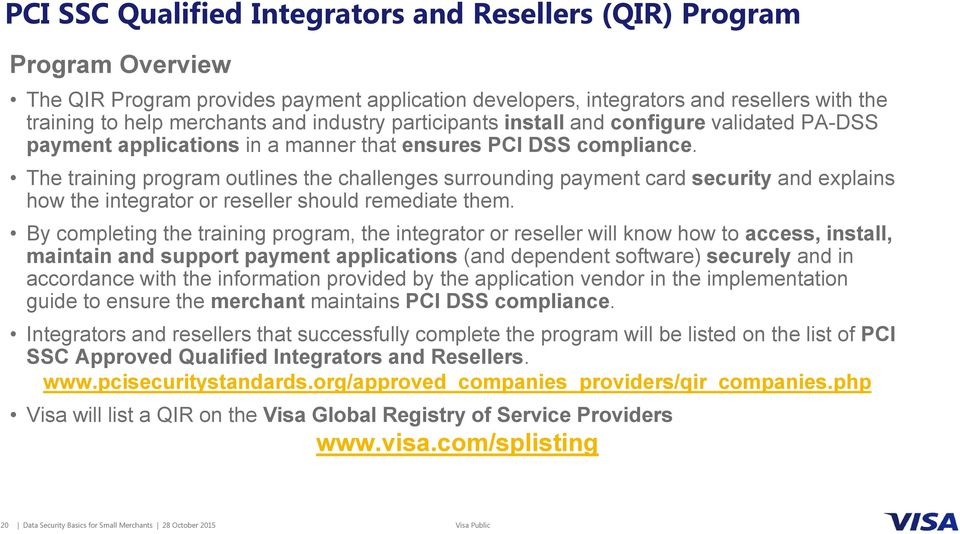 The training program outlines the challenges surrounding payment card security and explains how the integrator or reseller should remediate them.