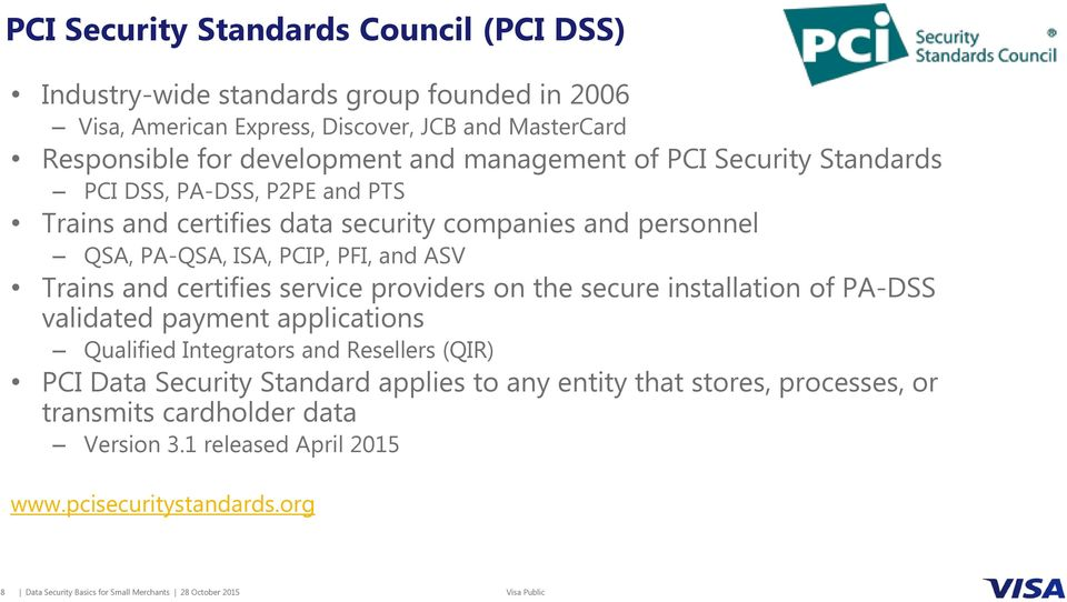 certifies service providers on the secure installation of PA-DSS validated payment applications Qualified Integrators and Resellers (QIR) PCI Data Security Standard applies to