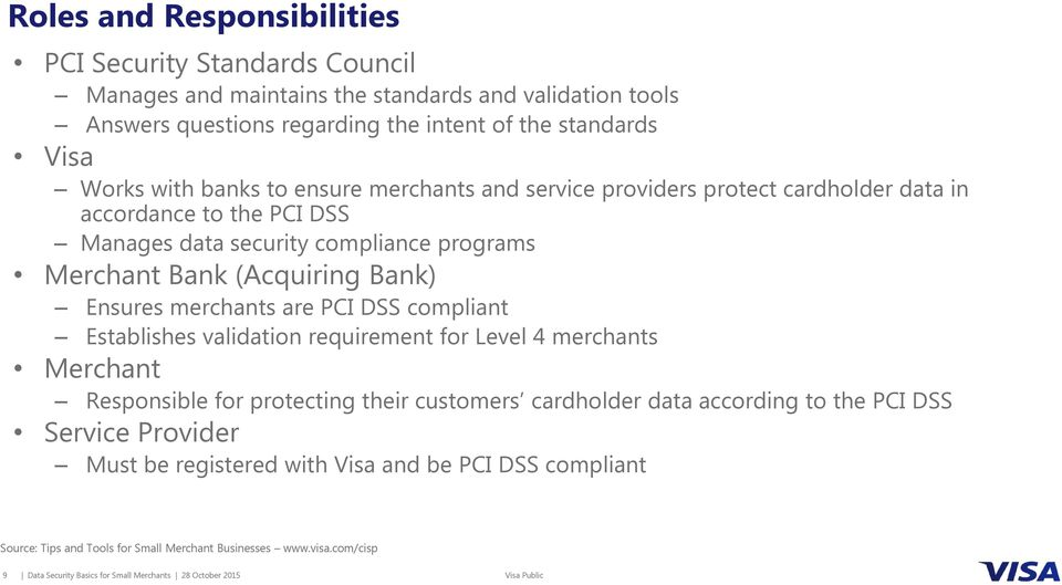 merchants are PCI DSS compliant Establishes validation requirement for Level 4 merchants Merchant Responsible for protecting their customers cardholder data according to the PCI DSS