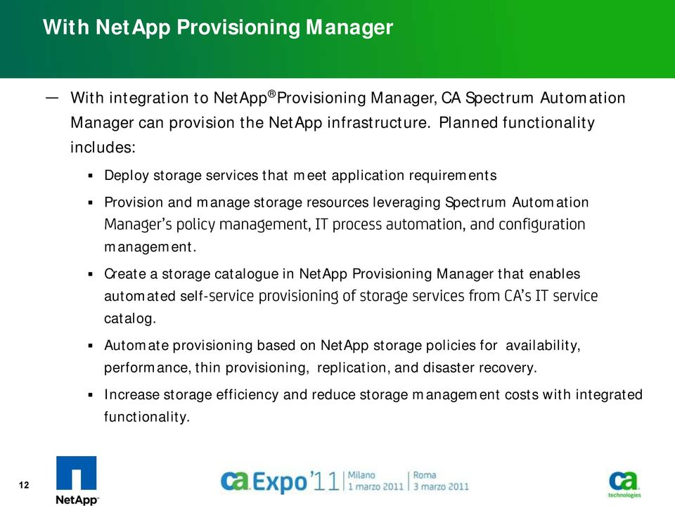 management. Create a storage catalogue in NetApp Provisioning Manager that enables automated selfcatalog.