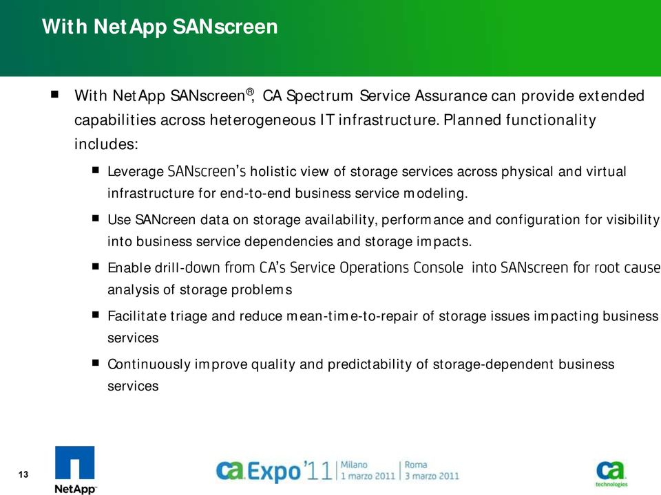Use SANcreen data on storage availability, performance and configuration for visibility into business service dependencies and storage impacts.