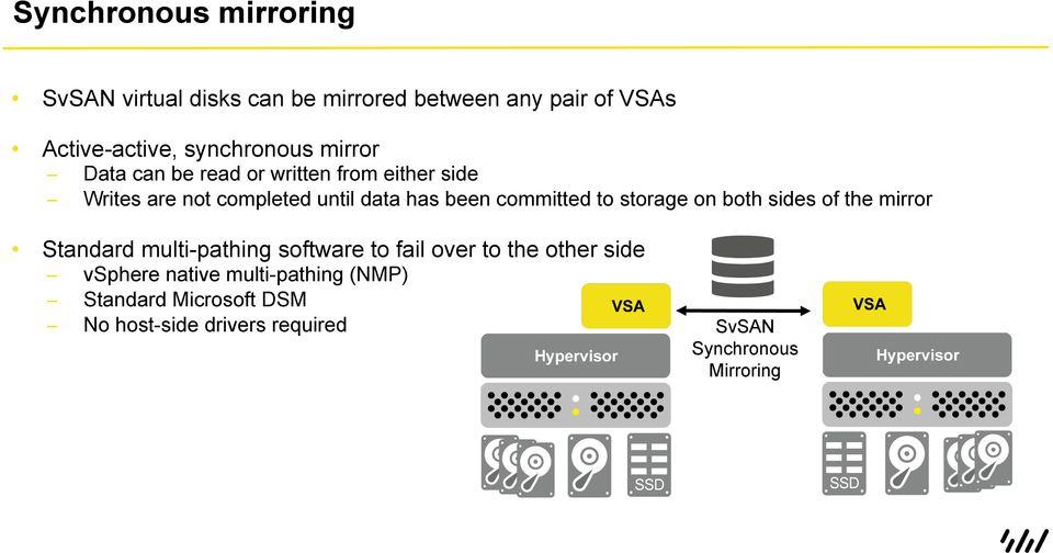 storage on both sides of the mirror Standard multi-pathing software to fail over to the other side vsphere