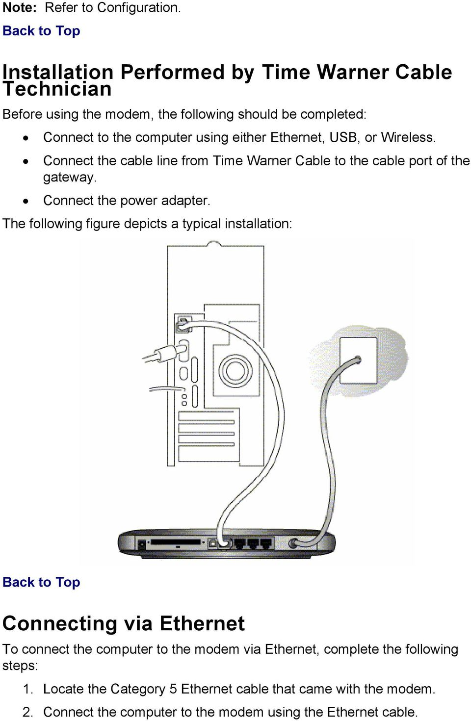 Ethernet, USB, or Wireless. Connect the cable line from Time Warner Cable to the cable port of the gateway. Connect the power adapter.