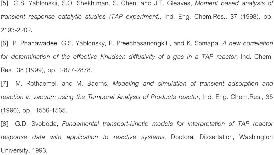 877-878. [7] M. Rothemel, nd M. Berns, Modeling nd simultion of trnsient dsorption nd rection in vcuum using the Temporl nlysis of Products rector, Ind. Eng. hem.res.