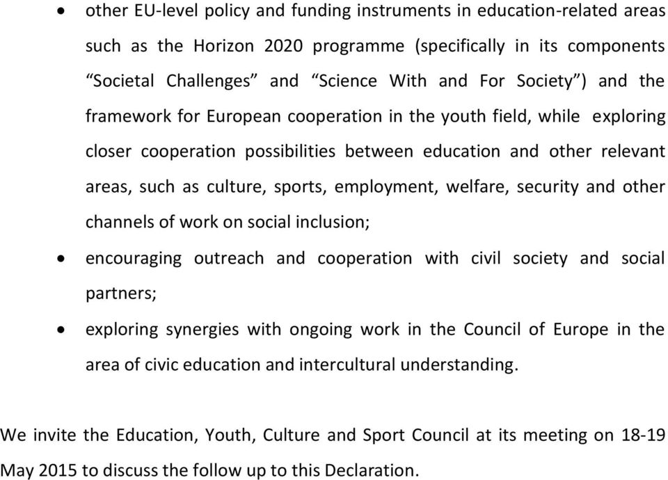security and other channels of work on social inclusion; encouraging outreach and cooperation with civil society and social partners; exploring synergies with ongoing work in the Council of Europe