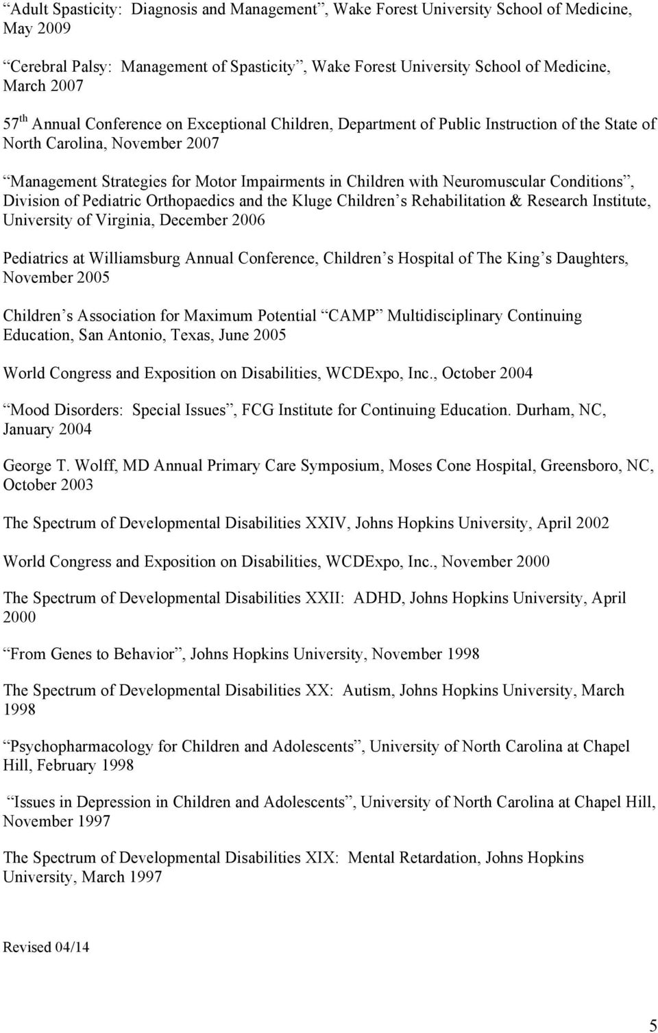 Conditions, Division of Pediatric Orthopaedics and the Kluge Children s Rehabilitation & Research Institute, University of Virginia, December 2006 Pediatrics at Williamsburg Annual Conference,