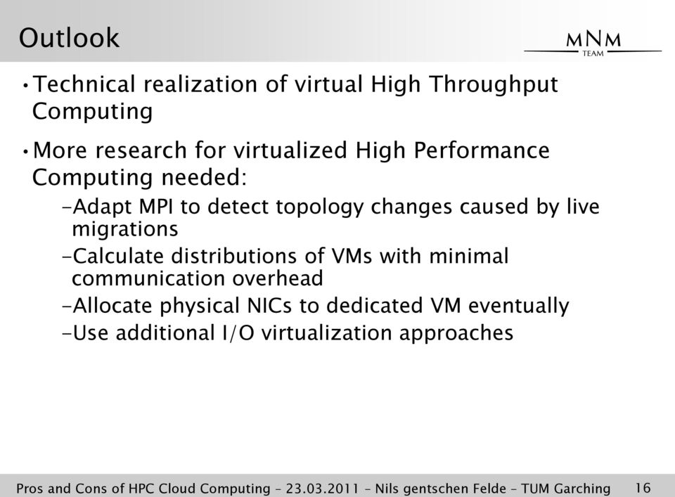 distributions of VMs with minimal communication overhead -Allocate physical NICs to dedicated VM eventually
