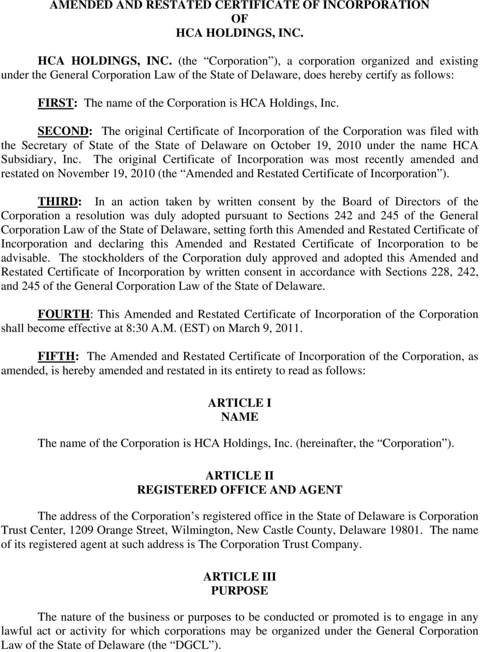 (the Corporation ), a corporation organized and existing under the General Corporation Law of the State of Delaware, does hereby certify as follows: FIRST: The name of the Corporation is HCA