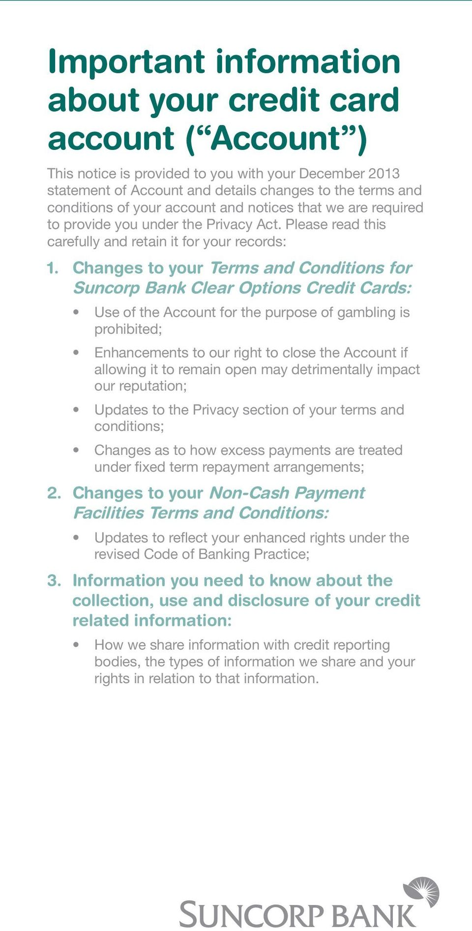 Changes to your Terms and Conditions for Suncorp Bank Clear Options Credit Cards: Use of the Account for the purpose of gambling is prohibited; Enhancements to our right to close the Account if
