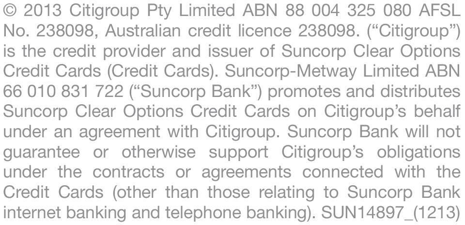 Suncorp-Metway Limited ABN 66 010 831 722 ( Suncorp Bank ) promotes and distributes Suncorp Clear Options Credit Cards on Citigroup s behalf under an