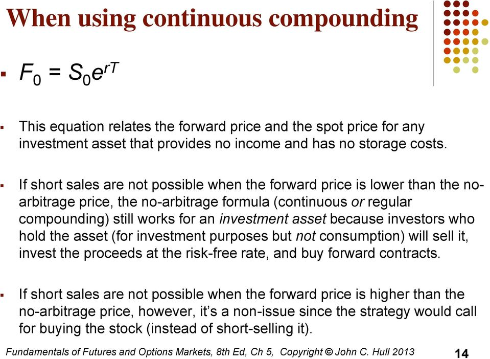 investors who hold the asset (for investment purposes but not consumption) will sell it, invest the proceeds at the risk-free rate, and buy forward contracts.