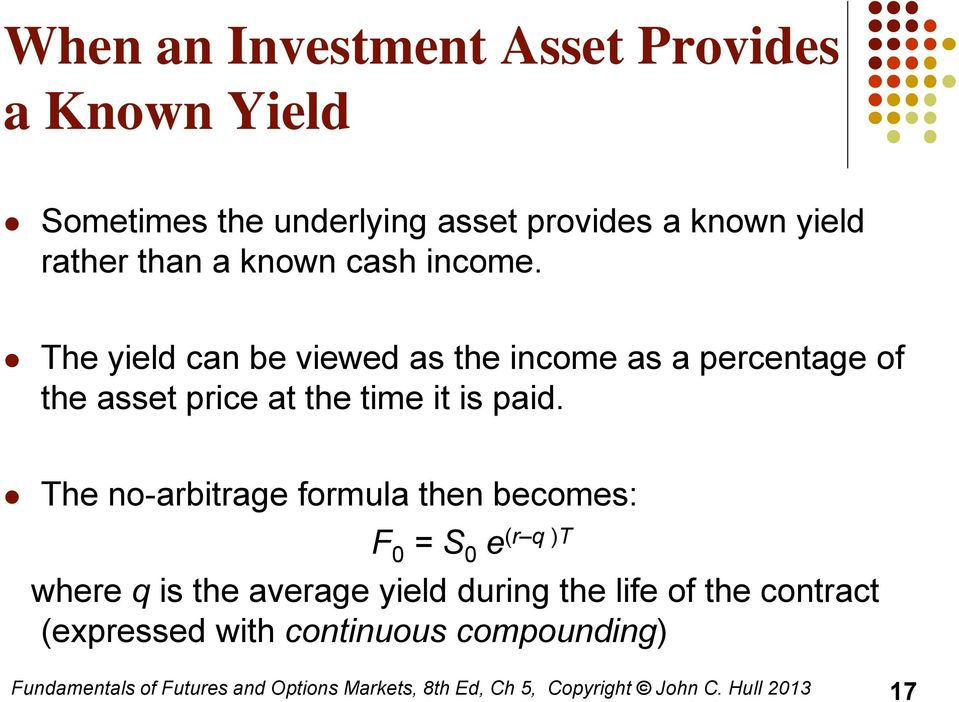 The no-arbitrage formula then becomes: F 0 = S 0 e (r q )T where q is the average yield during the life of the contract