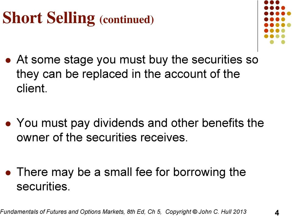 You must pay dividends and other benefits the owner of the securities receives.