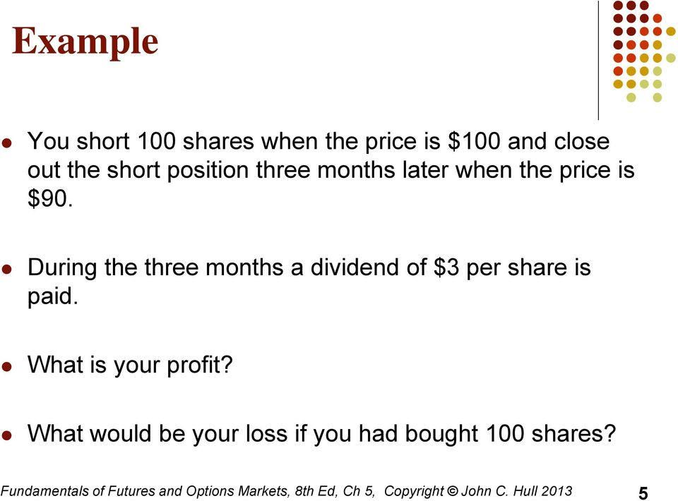 During the three months a dividend of $3 per share is paid. What is your profit?
