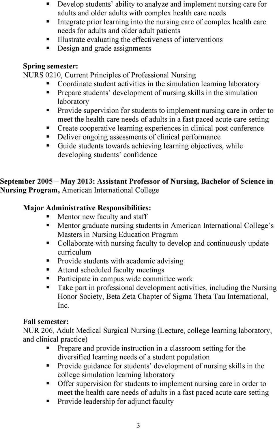 Coordinate student activities in the simulation learning laboratory Prepare students development of nursing skills in the simulation laboratory Provide supervision for students to implement nursing