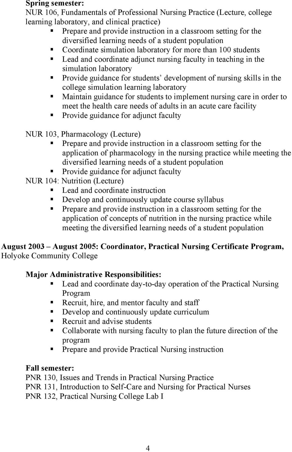 guidance for students to implement nursing care in order to meet the health care needs of adults in an acute care facility Provide guidance for adjunct faculty NUR 103, Pharmacology (Lecture)