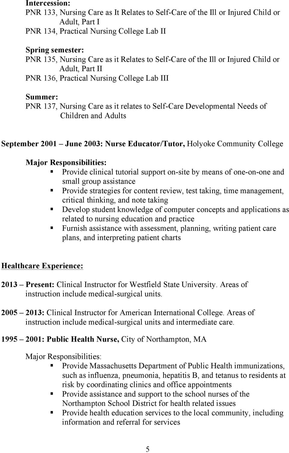 and Adults September 2001 June 2003: Nurse Educator/Tutor, Holyoke Community College Major Responsibilities: Provide clinical tutorial support on-site by means of one-on-one and small group