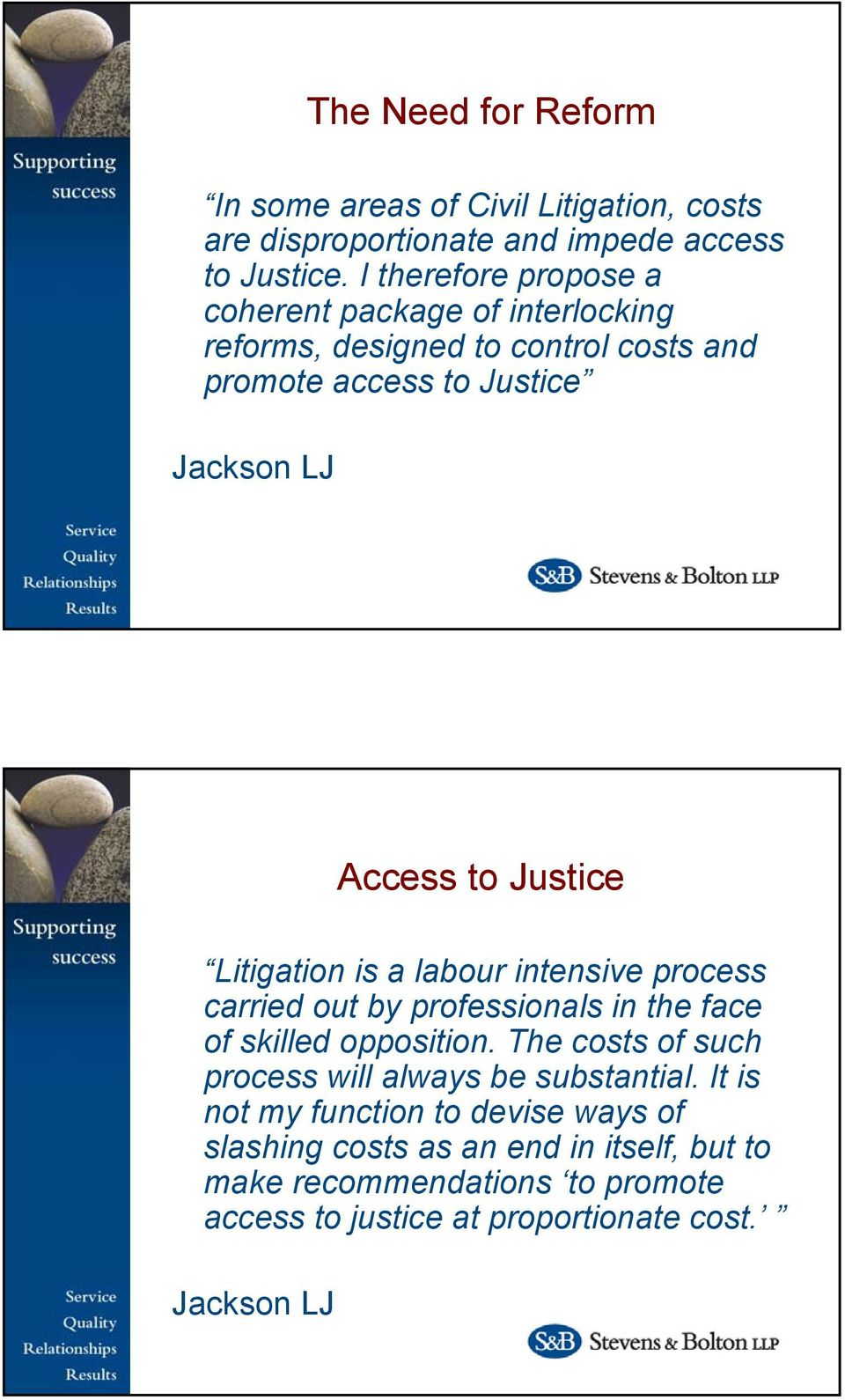 Justice Litigation is a labour intensive process carried out by professionals in the face of skilled opposition.