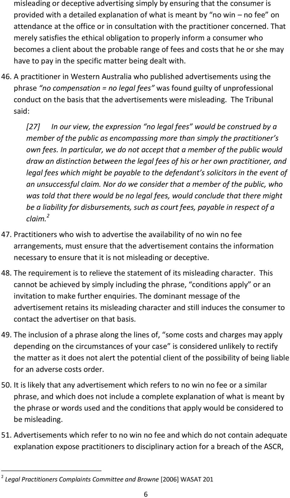 That merely satisfies the ethical obligation to properly inform a consumer who becomes a client about the probable range of fees and costs that he or she may have to pay in the specific matter being