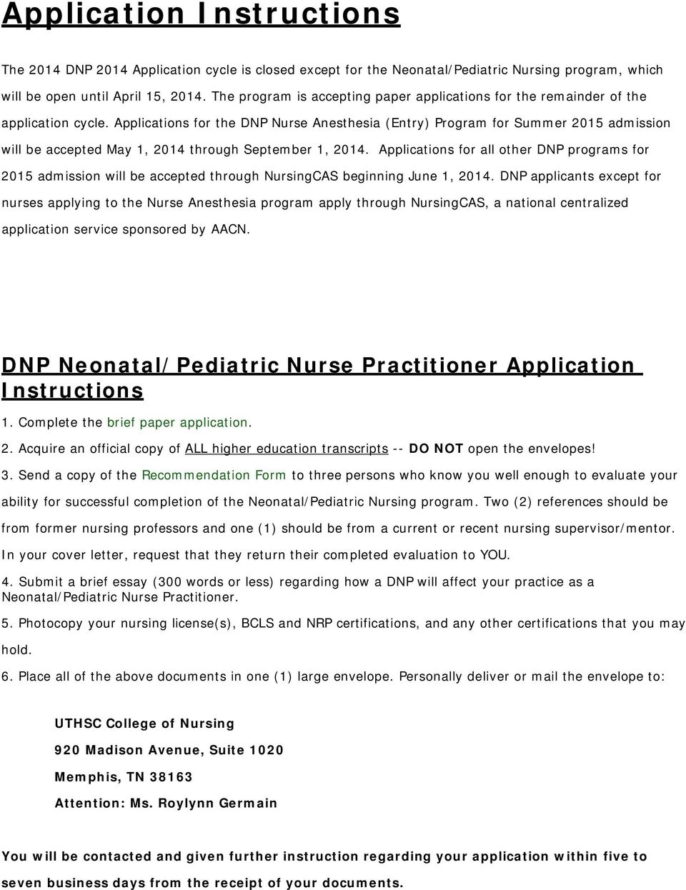 Applications for the DNP Nurse Anesthesia (Entry) Program for Summer 2015 admission will be accepted May 1, 2014 through September 1, 2014.