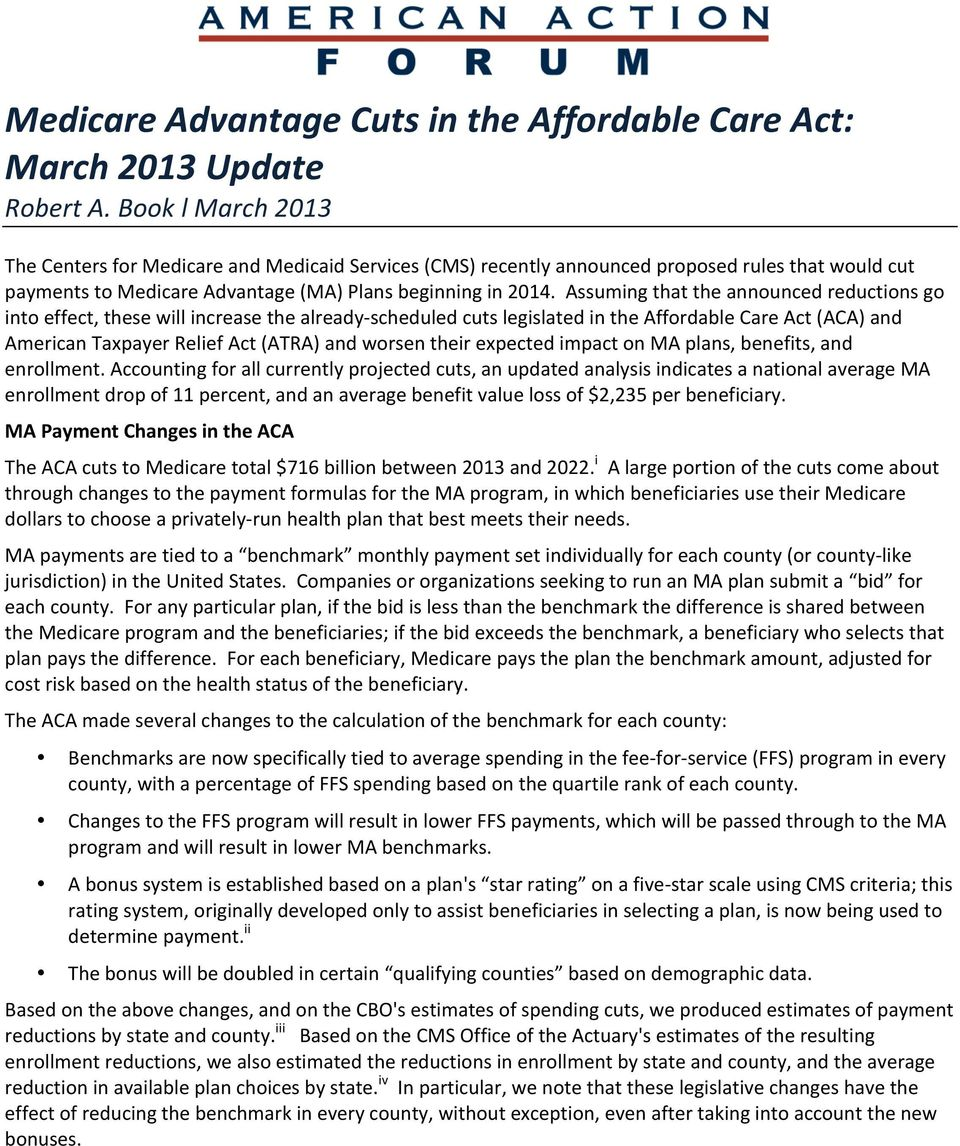 Assuming that the announced reductions go into effect, these will increase the already- scheduled cuts legislated in the Affordable Care Act (ACA) and American Taxpayer Relief Act (ATRA) and worsen