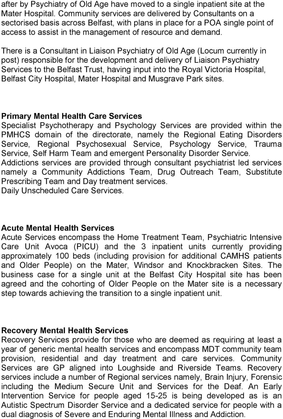 There is a Consultant in Liaison Psychiatry of Old Age (Locum currently in post) responsible for the development and delivery of Liaison Psychiatry Services to the Belfast Trust, having input into