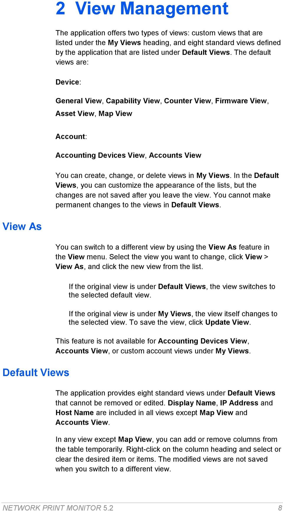 The default views are: Device: General View, Capability View, Counter View, Firmware View, Asset View, Map View Account: Accounting Devices View, Accounts View You can create, change, or delete views