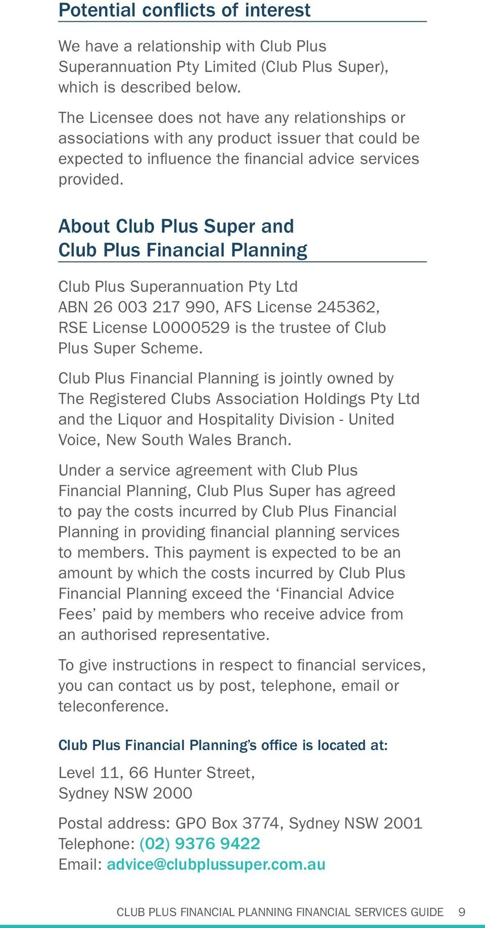 About Club Plus Super and Club Plus Financial Planning Club Plus Superannuation Pty Ltd ABN 26 003 217 990, AFS License 245362, RSE License L0000529 is the trustee of Club Plus Super Scheme.
