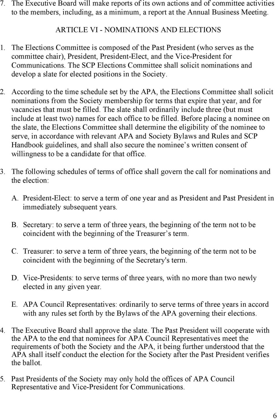 The Elections Committee is composed of the Past President (who serves as the committee chair), President, President-Elect, and the Vice-President for Communications.