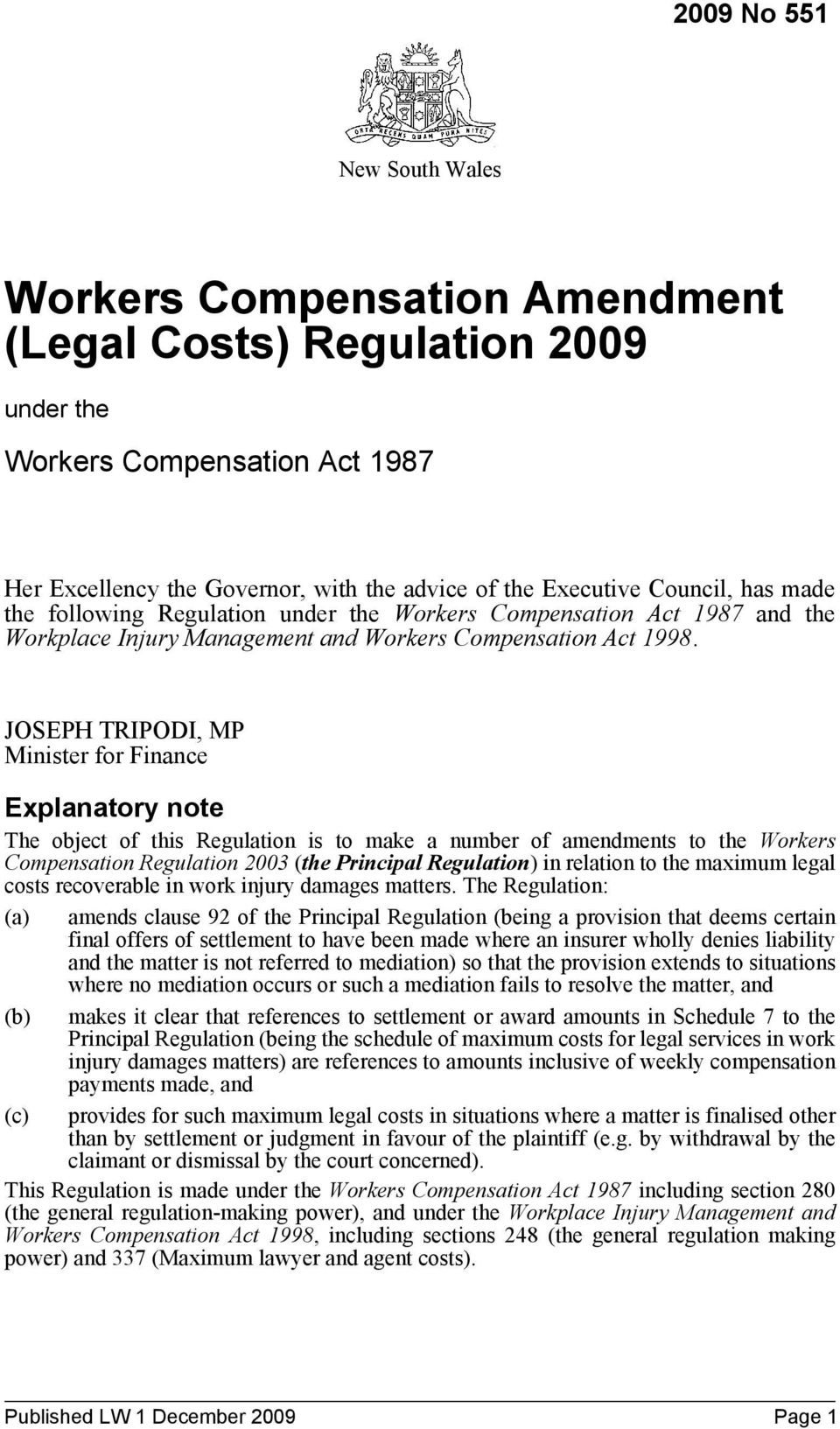 JOSEPH TRIPODI, MP Minister for Finance Explanatory note The object of this Regulation is to make a number of amendments to the Workers Compensation Regulation 2003 (the Principal Regulation) in