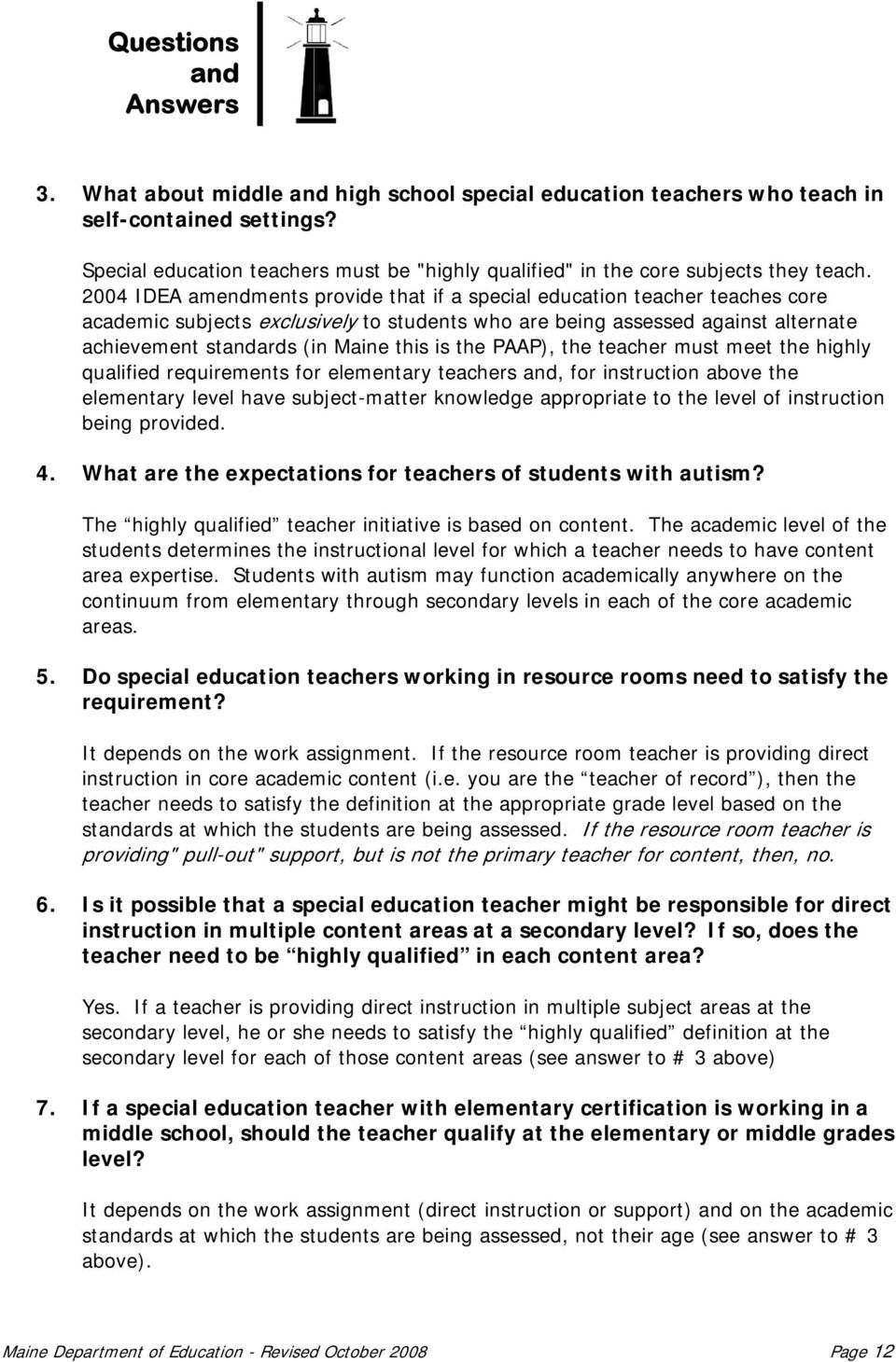 the PAAP), the teacher must meet the highly qualified requirements for elementary teachers, for instruction above the elementary level have subject-matter knowledge appropriate to the level of