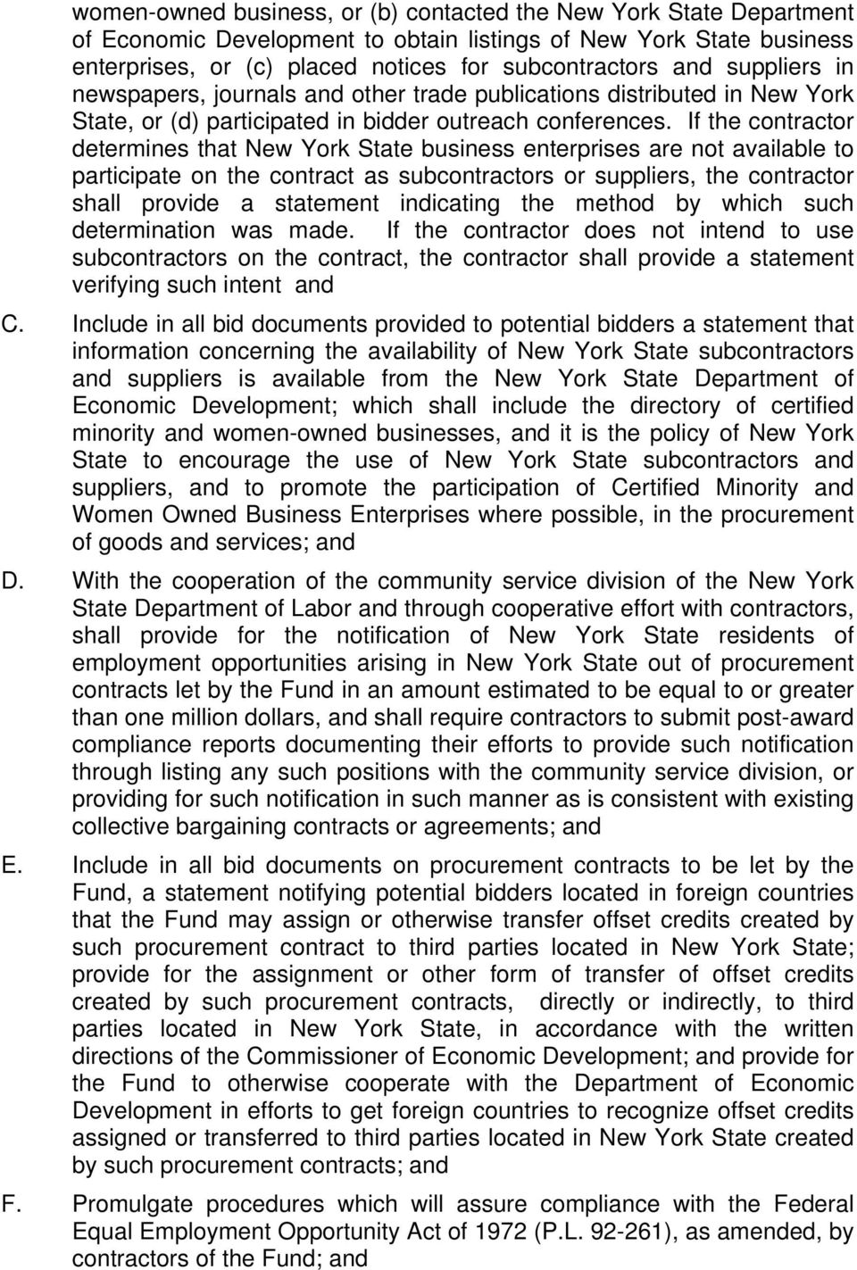 If the contractor determines that New York State business enterprises are not available to participate on the contract as subcontractors or suppliers, the contractor shall provide a statement