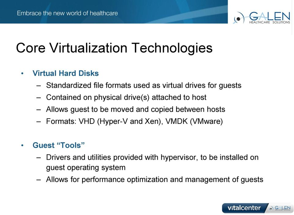 Formats: VHD (Hyper-V and Xen), VMDK (VMware) Guest Tools Drivers and utilities provided with
