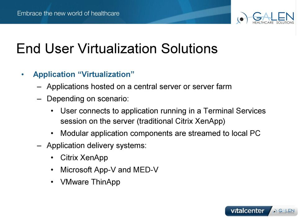 Services session on the server (traditional Citrix XenApp) Modular application components are